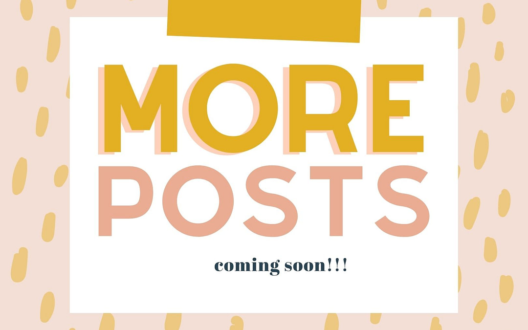 More Posts Coming Soon